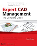 Expert CAD Management: The Complete Guide - 0470116536