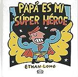 Papá es mi súper héroe (Spanish Edition)
