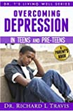 OVercoming Depression in Teens and Pre-Teens: A Parent's Guide (Dr. T's Living Well Series)