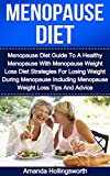Menopause Diet: Menopause Diet Guide To A Healthy Menopause With Menopause Weight Loss Diet Strategies For Losing Weight During Menopause Including Menopause ... Loss Tips And Advice (Menopause Diet Books)