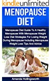 Menopause Diet: Menopause Diet Guide To A Healthy Menopause With Menopause Weight Loss Diet Strategies For Losing Weight During Menopause Including Menopause ... (Menopause Diet Books) (English Edition)