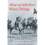 Alfred Von Schlieffen's Military Writings (Military History and Policy)