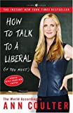 How to Talk to a Liberal (If You Must): The World According to Ann Coulter (1400054192) by Ann Coulter