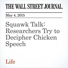 Squawk Talk: Researchers Try to Decipher Chicken Speech (       UNABRIDGED) by Cameron McWhirter Narrated by Ken Borgers