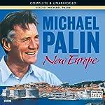 Michael Palin: New Europe (       UNABRIDGED) by Michael Palin Narrated by Michael Palin