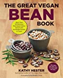 img - for The Great Vegan Bean Book: More than 100 Delicious Plant-Based Dishes Packed with the Kindest Protein in Town! - Includes Soy-Free and Gluten-Free Recipes! book / textbook / text book
