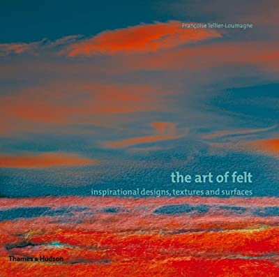 The Art of Felt: Inspirational Designs, Textures and Surfaces