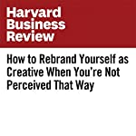 How to Rebrand Yourself as Creative When You're Not Perceived That Way | Dorie Clark