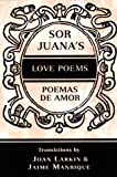 Sor Juanas Love Poems/Poemas de Amor: In Spanish and English