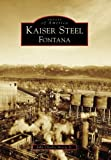 img - for By John Charles Anicic Jr. Kaiser Steel, Fontana (CA) (Images of America) book / textbook / text book