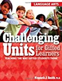 Challenging Units for Gifted Learners: Teaching the Way Gifted Students Think: Language Arts