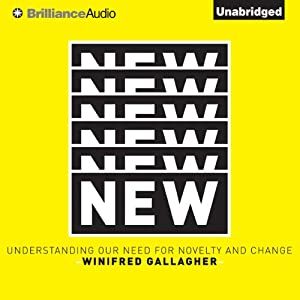 New: Understanding Our Need for Novelty and Change | [Winifred Gallagher]