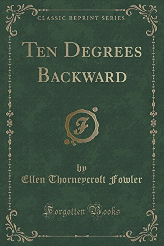 Ten Degrees Backward (Classic Reprint)