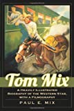 img - for Tom Mix: A Heavily Illustrated Biography of the Western Star, with a Filmography by Paul E. Mix (2011-11-30) book / textbook / text book