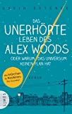 Das unerh�rte Leben des Alex Woods oder warum das Universum keinen Plan hat: Roman