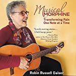 Musical Morphine: Transforming Pain One Note at a Time   Robin Russell Gaiser