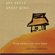 Sky Above, Great Wind: The Life and Poetry of Zen Master Ryokan (       UNABRIDGED) by Kazuaki Tanahashi Narrated by Brian Nishii