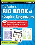 The Teachers Big Book of Graphic Organizers: 100 Reproducible Organizers that Help Kids with Reading, Writing, and the Content Areas