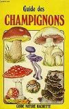 echange, troc Richard Clarke, Michèle Fabre, Joyce Bee, Andy Martin - Guide des champignons (Guide nature Hachette)