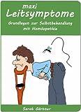 Leitsymptome maxi. Illustrierte Grundlagen zur Selbstbehandlung mit Hom�opathie