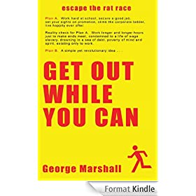 Get Out While You Can - Escape The Rat Race (English Edition)