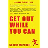 Get Out While You Can - Escape The Rat Raceby George Marshall