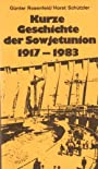 Kurze Geschichte der Sowjetunion 1917-1983. - Rosenfeld Günter und Horst Schützler