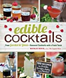 Natalie Bovis-Nelsen Edible Cocktails: From Garden to Glass - Seasonal Cocktails to Sip in Style