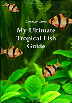 My ultimate tropical fish guide luwayne crous for My fishing advisor