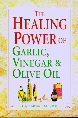 The Healing Power of Garlic Vinegar & Olive Oil - 2006 publication