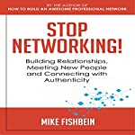 Stop Networking!: Building Relationships, Meeting New People and Connecting with Authenticity: Relationship Building and Making Connections, Book 2 | Mike Fishbein