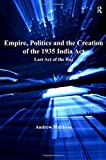 "Andrew Muldoon, ""Empire, Politics and the Creation of the 1935 India Act: Last Act of the Raj"" (Ashgate, 2009)"