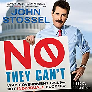 No, They Can't: Why Government Fails - But Individuals Succeed | [John Stossel]