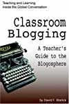 Classroom Blogging: A Teacher's Guide to the Blogosphere