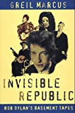 Invisible Republic: Bob Dylan's Basement Tapes (0805033939) by Greil Marcus