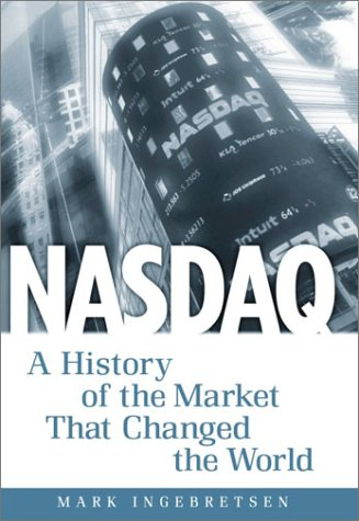 Nasdaq: A History: A History of the Market That Changed the World