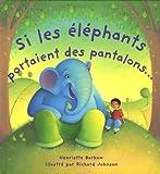 echange, troc Henriette Barkow - Si les éléphants portaient des pantalons...