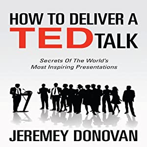 How to Deliver a TED Talk: Secrets of the World's Most Inspiring Presentations | [Jeremey Donovan]