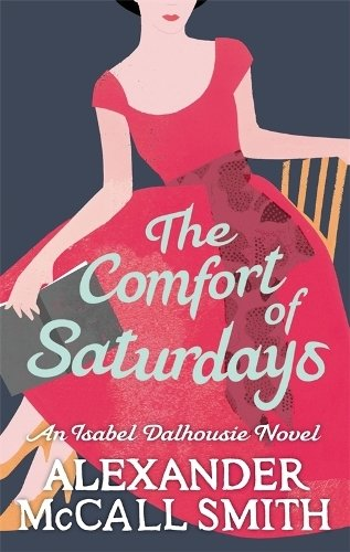The Comfort Of Saturdays (Isabel Dalhousie Novels)