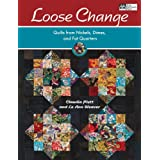 Loose Change: Quilts from Nickels, Dimes, and Fat Quarters [Paperback]