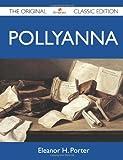 Eleanor H. Porter Pollyanna - The Original Classic Edition