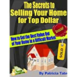 The Secrets to Selling Your Home for Top Dollar: How to Get the Best Value Out of Your Home in a Difficult Market. ~ Patricia Tate