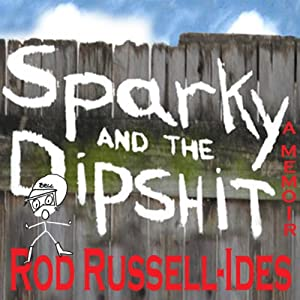 Sparky and the Dipshit | [Rod Russell-Ides]