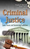 Criminal Justice: Laws, Issues, and Sentencing Guidelines (Law, Crime and Law Enforcement)