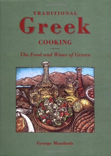 Traditional Greek Cooking: The Food and Wines of Greece by George Moudiotis