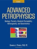 Advanced Petrophysics: Volume 1: Geology, Porosity, Absolute Permeability, Heterogeneity, and Geostatistics