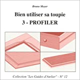 echange, troc Bruno Meyer - Bien utiliser sa toupie, Tome 3 : Profiler