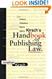Kirsch's Handbook of Publishing Law: For Authors, Publishers, Editors and Agents