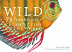 Wild: 75 Freshwater Tropical Fish of...