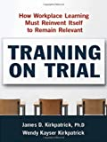 img - for Training on Trial: How Workplace Learning Must Reinvent Itself to Remain Relevant book / textbook / text book